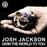 Josh Jackson - Givin The World To You